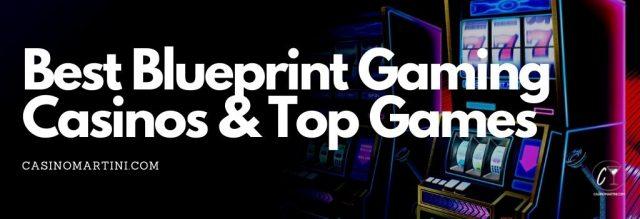 Best Blueprint Gaming Casinos & Top Games