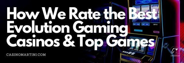 How We Rate the Best Evolution Gaming Casinos & Top Games