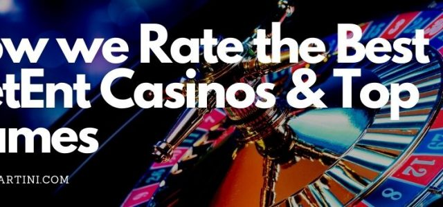 How We Rate the Best NetEnt Casinos & Top Games
