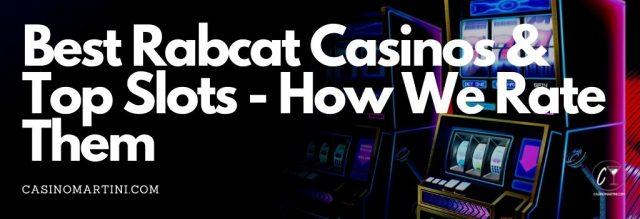 Best Rabcat Casinos & Top Slots - How We Rate Them